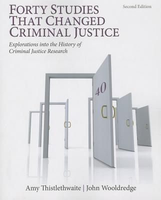Forty Studies That Changed Criminal Justice By Thistlethwaite, Amy B./ Wooldredge, John D.
